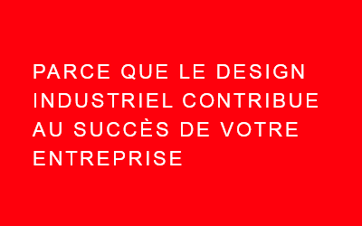 Parce que le design industriel contibue au succès de votre entreprise